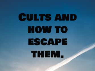 Cults and how to escape them