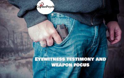 Eyewitness testimony and weapon focus