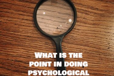 What is the point in doing psychological analyses? Do they help?