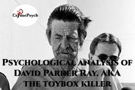 Psychological analysis of David Parker Ray – The Toybox Killer